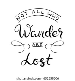 Not all who wander are lost. Calligraphy poster for home decor. Hand lettering