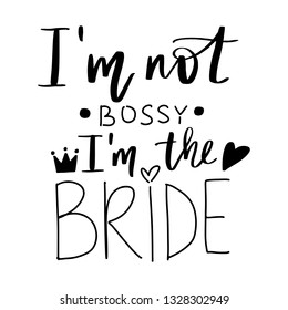 I'm not bossy, I'm the bride - Vector hand drawn lettering phrase for Bachelorette party, hen party or bridal shower. Hand written hen party quote.