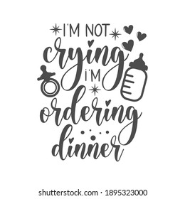 I'm not crying i'm ordering dinner funny slogan inscription. Vector Baby quotes. Illustration for prints on t-shirts and bags, posters, cards. Isolated on white background. Funny phrase.