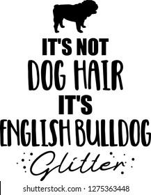 It's not dog hair, it's English Bulldog glitter slogan