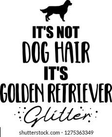 It's not dog hair, it's Golden Retriever glitter slogan