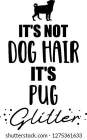It's not dog hair, it's Pug glitter slogan