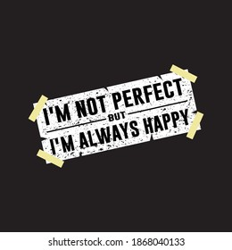 I'm not perfect but i'm always happy . Motivational typography print ready t-shirt design for man and woman