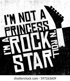 I am not a princess. I am a Rock'n Roll Star with guitar Slogan Fashion Calligraphy vector illustration vintage grunge design print for t-shirt and apparels. Rock and Roll Girl design Heavy Metal.