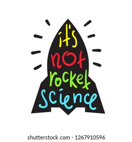 It's not rocket science - inspire and motivational quote. English idiom, lettering. Youth slang. Print for inspirational poster, t-shirt, bag, cups, card, flyer, sticker, badge. Calligraphy funny sign