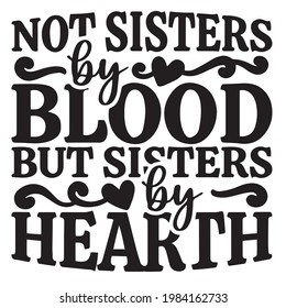 not sisters by blood but sisters by heart background inspirational positive quotes, motivational, typography, lettering design