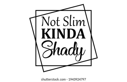 Not Slim Kinda Shady Vector And Clip Art
