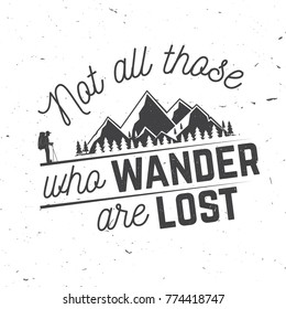 Not those who wander are lost. Mountains related typographic quote. Vector illustration. Concept for shirt or logo, print, stamp.