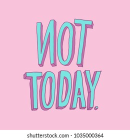 not today , printed tee ,typography lettering for t shirt vector illustration