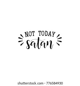 not today satan. Calligraphy inspiration graphic design typography element for print. Hand written postcard. Print for poster, t-shirt, sweatshirt, sticker, label, bags.