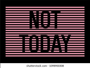 Not Today Slogan with Pink Thin Stripes for T-shirt graphics vector print