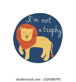 I'm not a trophy hand drawn lettering. Killing animals concept for poster, card or print. Poaching