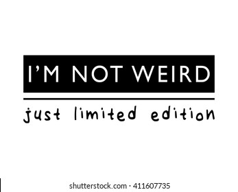 I'm not weird just limited edition / T-shirt graphics