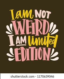 I Am Not Weird, I Am Limited Edition funny slogan, phrase or quote handwritten with cursive font. Creative lettering isolated on dark background. Colorful vector illustration for apparel print.
