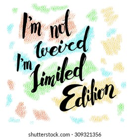 i'm not weird I'm limited edition. Hand drawn lettering. Quote on textured background.