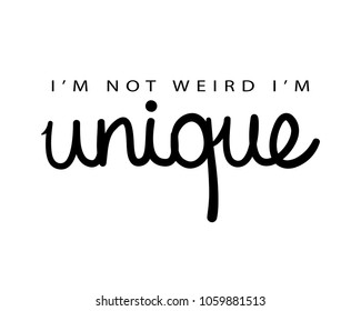 I'm not weird I'm unique text / Vector illustration design for t shirt graphics, print, cards, stickers and other uses.
