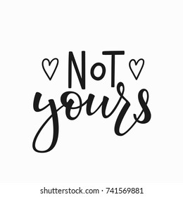 Not yours t-shirt quote feminist lettering. Calligraphy inspiration graphic design typography element. Hand written card. Simple vector sign. Protest against patriarchy sexism misogyny female