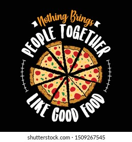 Nothing brings People together Like good food. Pizza Quote and Slogan good for T-shirt design. Pizza vector illustration