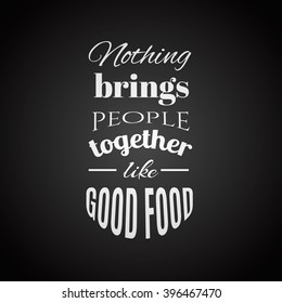 Nothing brings people together like good food.Quote typography background. Template for poster business card and banner