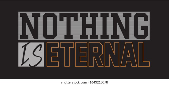 nothing is eternal typography for print t shirt