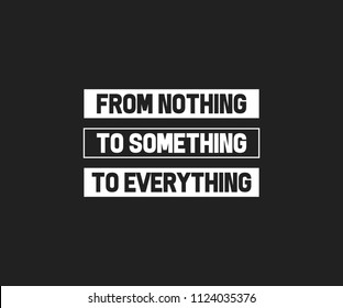 From nothing to everything Typography Tee Graphic