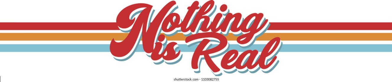 'Nothing is real' slogan vector print for t-shirt graphic and other uses