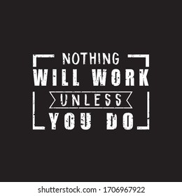 Nothing Will Work Unless You Do. Fitness T-shirt,Bodybuilding,Crossfit T-shirt Design Vector And Illustration.Motivational Gym T-shirts,Quote.