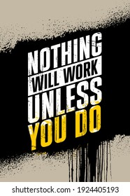 Nothing Will Work Unless You Do. Inspiring Typography Motivation Quote Illustration On Craft Spray Background