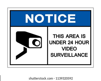 Notice This Area Is Under 24 Hour Video Surveillance Symbol Sign, Vector Illustration, Isolate On White Background, Label ,Icon. EPS10
