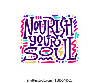 Nourish your soul. Motivation Quote Modern calligraphy text. Design print for t shirt, hoodie, pin label, badges, sticker, greeting card, type poster banner. Vector illustration
