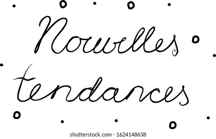 Nouvelles tendances phrase handwritten with a calligraphy brush. New trends in French. Modern brush calligraphy. Isolated word black