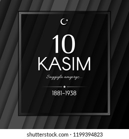 November 10 Day of memory mourning of Ataturk in Turkey the president founder of the Turkey text 10 kasim banner with frame on a black stripes background The theme of respect memory grief Vector