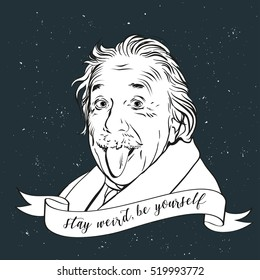 November 21, 2016:  Portrait of Albert Einstein in vector comic style. Famous scientist, physicist shows tongue. Inscription Stay weird, be yourself. Black and white vector illustration in retro style