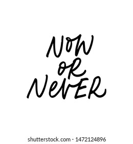 Now or never ink pen vector lettering. Motivating slogan handwritten vector calligraphy. Resolute attitude, perseverance motto. Inspirational quote, life wisdom. Poster, t shirt decorative inscription