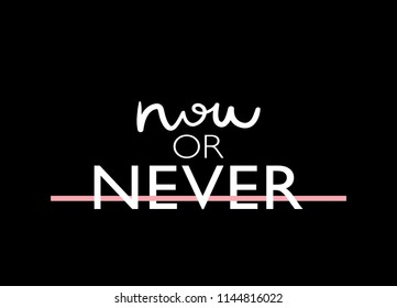 Now or never text / Vector illustration design for t shirt graphics, fashion prints, slogan tees, stickers, posters, cards and other creative uses.