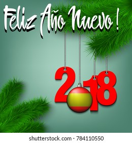 Numbers 2018 and ball in the form of a flag of Spain as a Christmas decorations hanging on a Christmas tree branch. Spanish translation of the inscription Happy New Year. Vector illustration