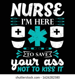 Nurse funny saying design - Nurse i'm here to save your ass not to kiss it - vector