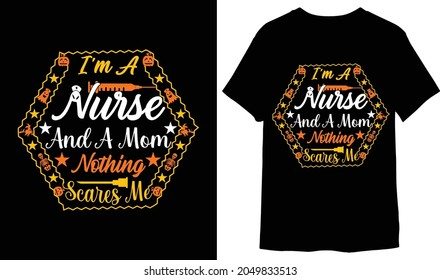 I am a nurse and a mom nothing scares me stylist custom halloween t-shirt design with  syringe, needle, nurse, hat clipart, human skeleton, witches, pumpkin, silhouette, art., typography, illustration