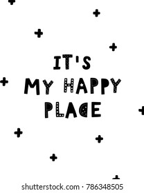 Nursery poster with hand drawn letters It's my happy place, Scandinavian style, black and white colors