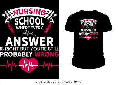 Nursing school where every answer is right but you're still probably wrong Nurse T-Shirt design