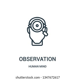 observation icon vector from human mind collection. Thin line observation outline icon vector illustration. Linear symbol for use on web and mobile apps, logo, print media.