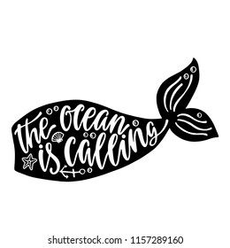 The ocean is calling. Hand drawn inspiration quote about summer with mermaid tail silhouette. Typography design for print, poster, invitation, t-shirt. Vector illustration isolated on white background