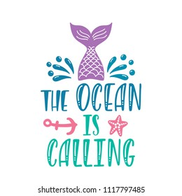 The ocean is calling. Inspirational quote about summer. Modern calligraphy phrase with hand drawn mermaid tail, anchor, splash. Vector illustration isolated for print and poster. Typography design.