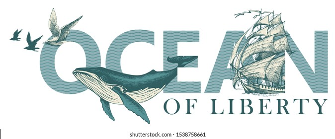 Ocean of liberty, lettering for t-shirt design, logo, badge, icon, invitation, card, banner, design element. Vector illustration with inscription, sailing ship, Seagulls and big hand-drawn whale.