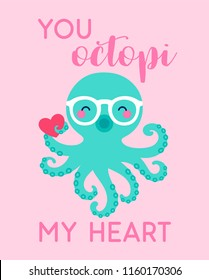 """You octopi my heart"" typography design with cute octopus illustration for valentine's day card design."