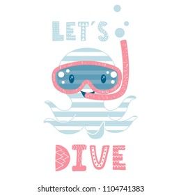 Octopus cute print. Sea fanny boy character with snorkeling mask and snorkel. Fashion child vector. Cool illustration for t-shirt, kids apparel and summer design. Let's dive slogan