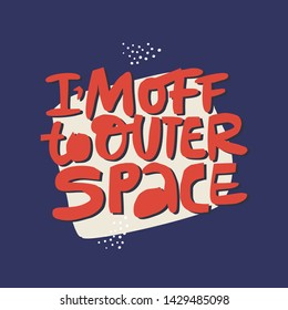 Off to outer space hand drawn message. Going away party poster inscription. Scandinavian style lettering. Funny t-shirt print, badge design. Heading for vacation, rest, relaxation mood slogan
