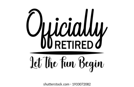 Officially Retired Let The Fun Begin - Vector And Clip Art