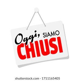 Oggi siamo Chiusi, we are open in Italian language