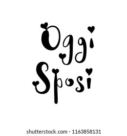 Oggi sposi. Just married in italian. Hand lettering design with elements of heart. Isolated on white. For card, invitation, print, banner